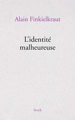 identite_malheureuse L'ouvrage polémique d'Alain Finkielkraut